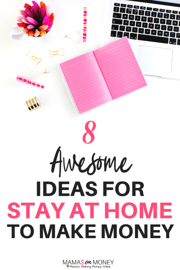 8 Awesome ideas for stay at home moms to make money