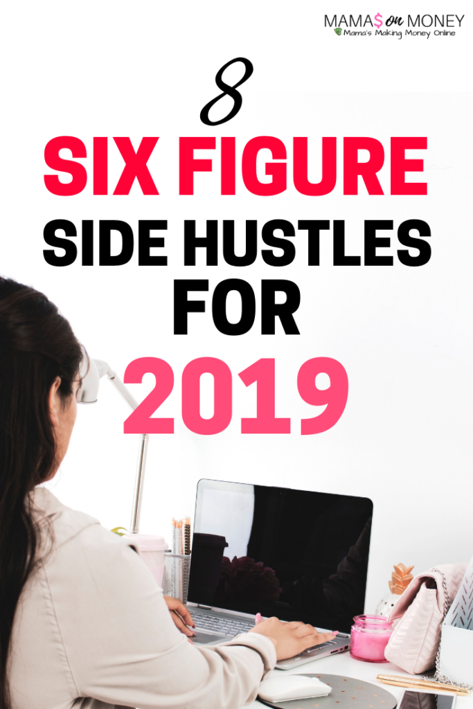 2019 six figure side hustles! Check these money making opportunities out! mamasonmoney.com | earn money | extra money | side hustles | side hustle